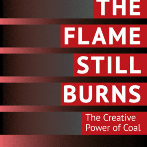 The Flame Still Burns: The Creative Power of Coal
