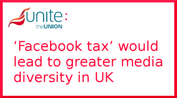Unite: 'Facebook tax' would lead to greater media diversity in UK